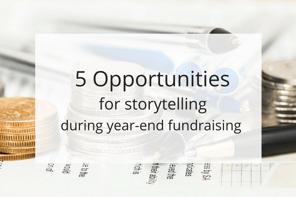 5 Opportunities for Storytelling During Year-End Appeals
