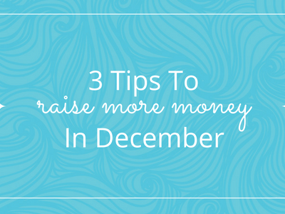 3 Tips that Will Help You Raise More Money in December