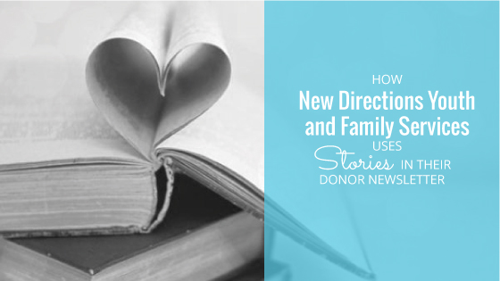 How New Directions Youth and Family Services Uses Stories in Their Donor Newsletter
