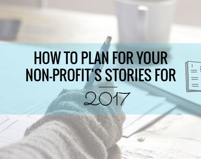 How to Plan Your Non-Profit's Stories for 2017