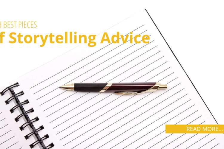 My 3 Best Pieces of Storytelling Advice