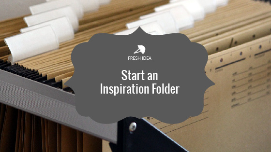 Fresh Idea: Start an Inspiration Folder