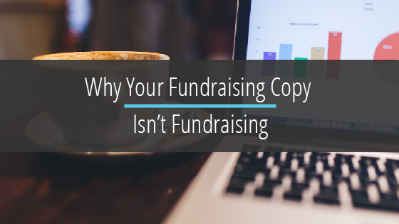 Why Your Fundraising Copy Isn't Fundraising