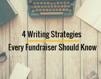 4 Writing Strategies Every Fundraiser Should Know