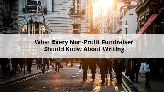 What Every Non-Profit Fundraiser Should Know About Writing