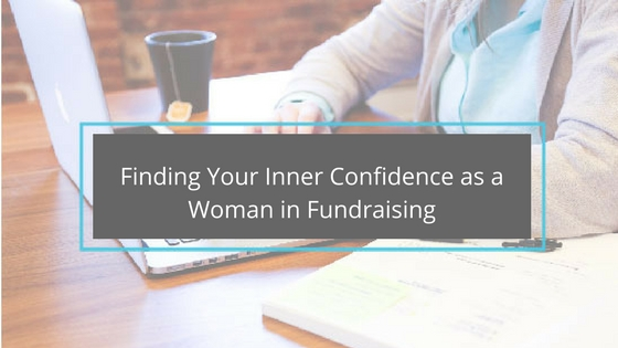 Women in Fundraising: Finding Your Inner Confidence