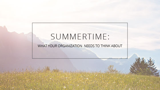 Summertime: What Your Organization Needs to Think About