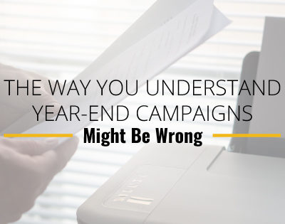 The Way You Understand Year-End Campaigns Might Be Wrong