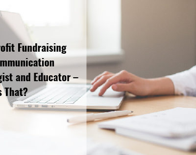 Non-Profit Fundraising and Communication Strategist and Educator – What Is That?