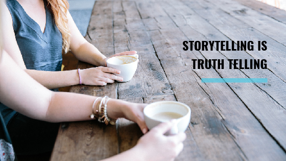 Storytelling Is Truth Telling