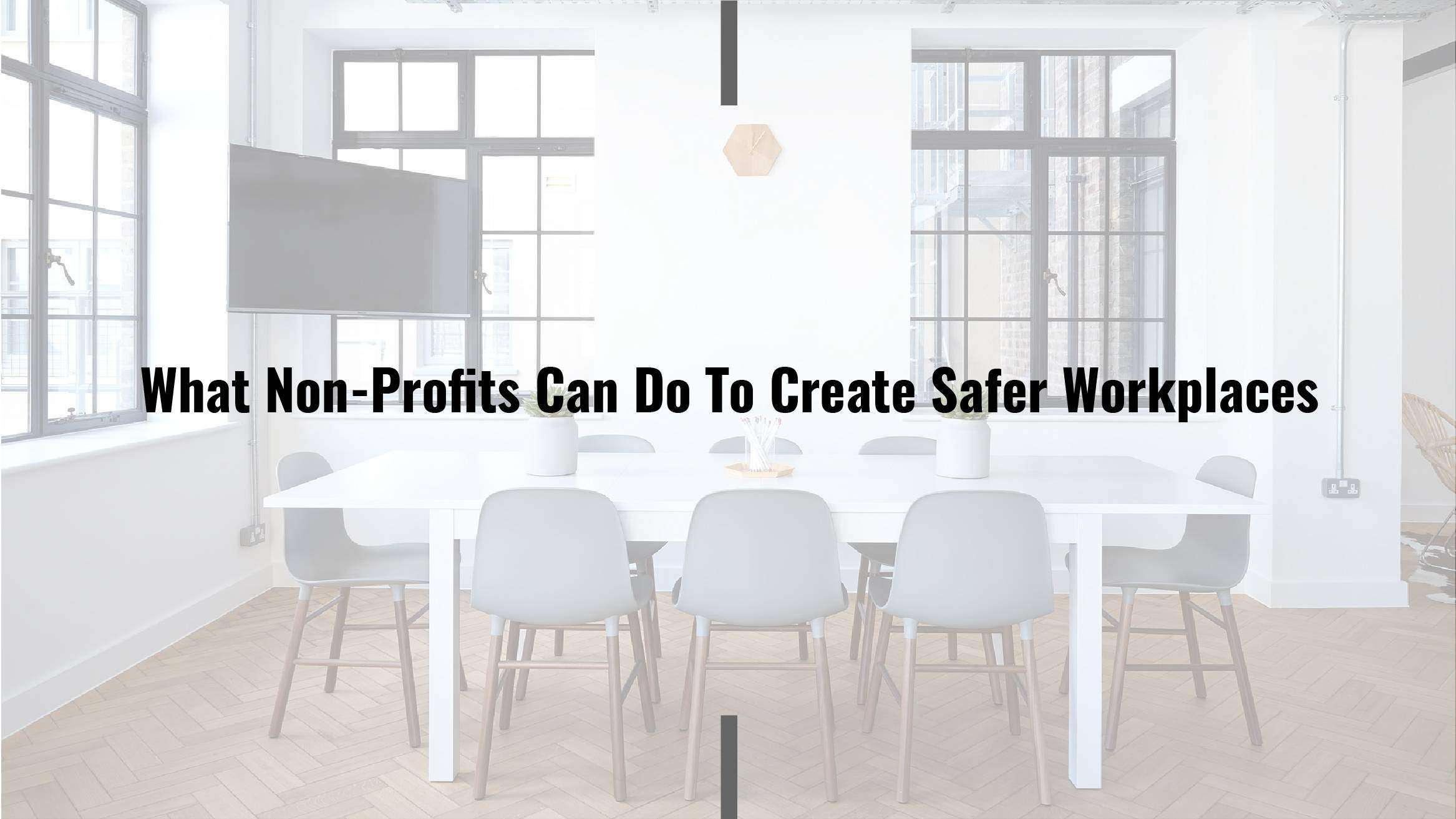 What Non-Profits Are Doing to Create Safer Workplaces