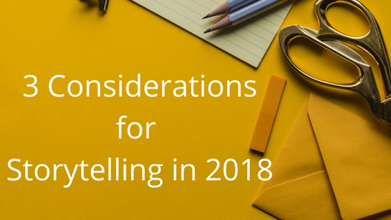 3 Considerations for Non-Profit Storytelling in 2018
