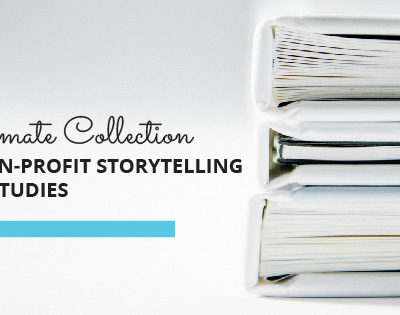 The Ultimate Collection of Non-Profit Storytelling Case Studies