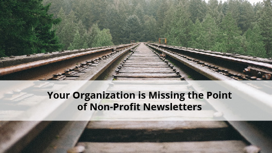 your organization is missing the point of non profit newsletters